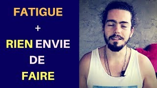 FATIGUE + NE RIEN AVOIR ENVIE DE FAIRE
