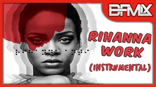 Rihanna ft. Drake - Work  (Instrumental) [Prod By BFMIX]
