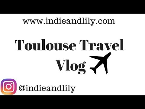 TOULOUSE TRAVEL VLOG
