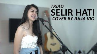 SELIR HATI - TRIAD COVER BY JULIA VIO