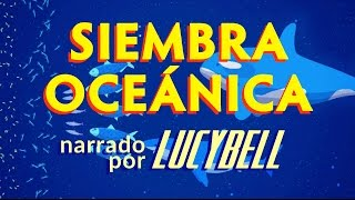 Qué es la Siembra Oceánica? Narrado por Lucybell