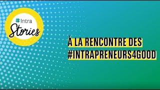 IntraStories : à la rencontre des intrapreneurs à impact !