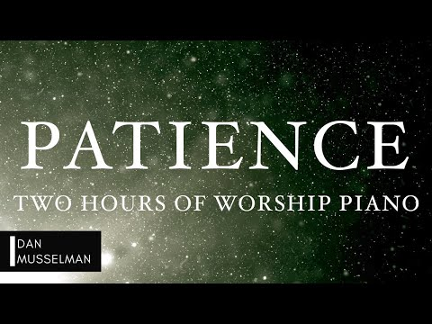 PATIENCE: Fruits of the Holy Spirit | Two Hours of Worship Piano
