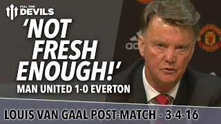 Louis van Gaal Presser | Manchester United 1-0 Everton | 'We Were Not Fresh Enough'