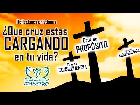 Las mejores reflexiones Cristianas - ¿Que cruz estas cargando en tu vida?