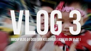 VLOG 3 | Recap Vlog 01 Dodi dan Keluarga ( Adeeva on Vlog )