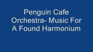 Penguin Cafe Orchestra- Music For A Found Harmonium