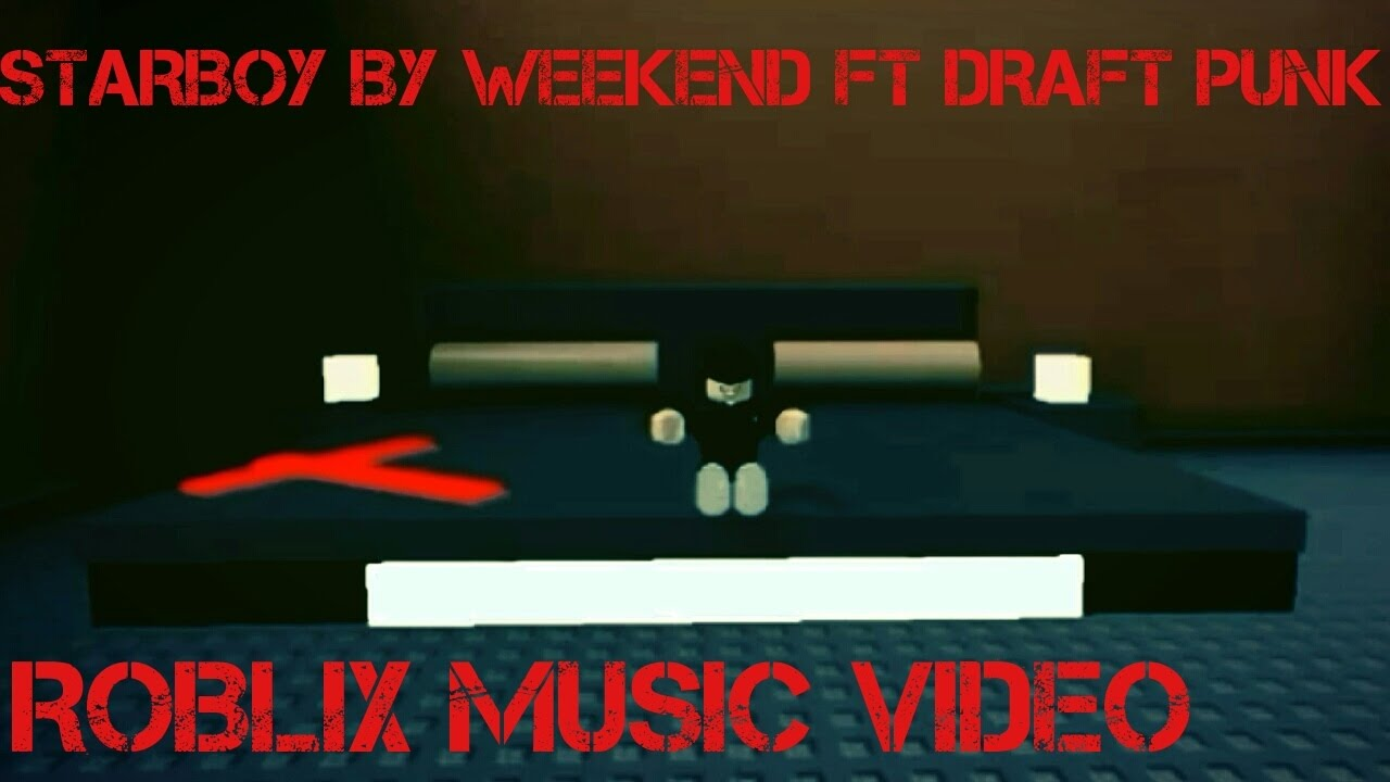 Starboy By The Weeknd Ft Draft Punk Roblox Music Video