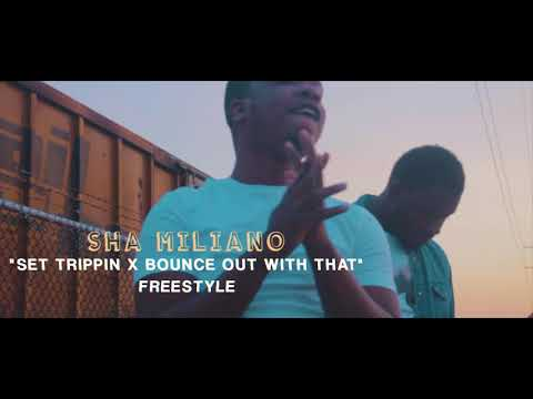 Sha Miliano - Set Trippin x Bounce Out With That Freestyle Vid