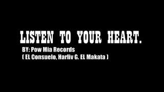Pow Mia Records - Listen To Your Heart (Harliv G. EL Consuelo & EL Makata)