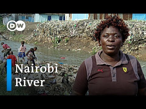 Kenya: Cleaning up the Nairobi River | Global Ideas