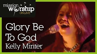 Kelly Minter - Glory Be To God