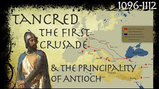 Tancred, The First Crusade & The Rise of the Principality of Antioch (1096-1112)