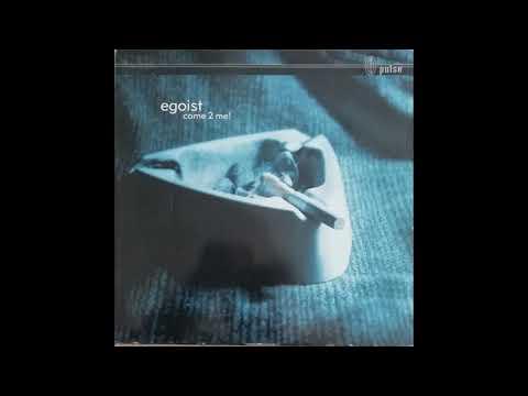 Egoist - Come 2 Me! (Original Mix) (2000)