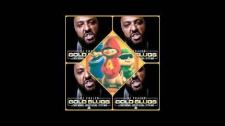 DJ Khaled - Gold Slugs (Chipmunk Version)