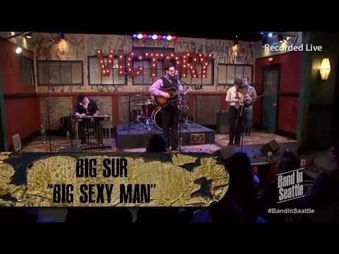 Big Sur - Big Sexy Man - Live Concert in HD
