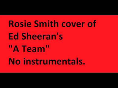 "Rosie Smith No Instrumental cover of ""A Team"" by Ed Sheeran"