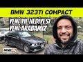 BMW 323 ti Compact | Takipçimizden yeni y?l hediyesi ald?m | VLOG
