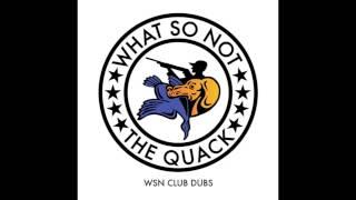 What So Not - The Quack (WSN Club Dub)