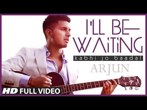 I'll Be Waiting (Kabhi Jo Baadal) Arjun Feat Singh | Full Video Song (HD)