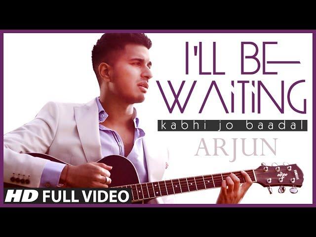 I'll Be Waiting (Kabhi Jo Baadal) Arjun Feat. Arijit Singh