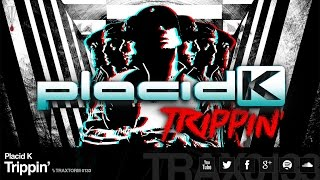 Placid K - Trippin
