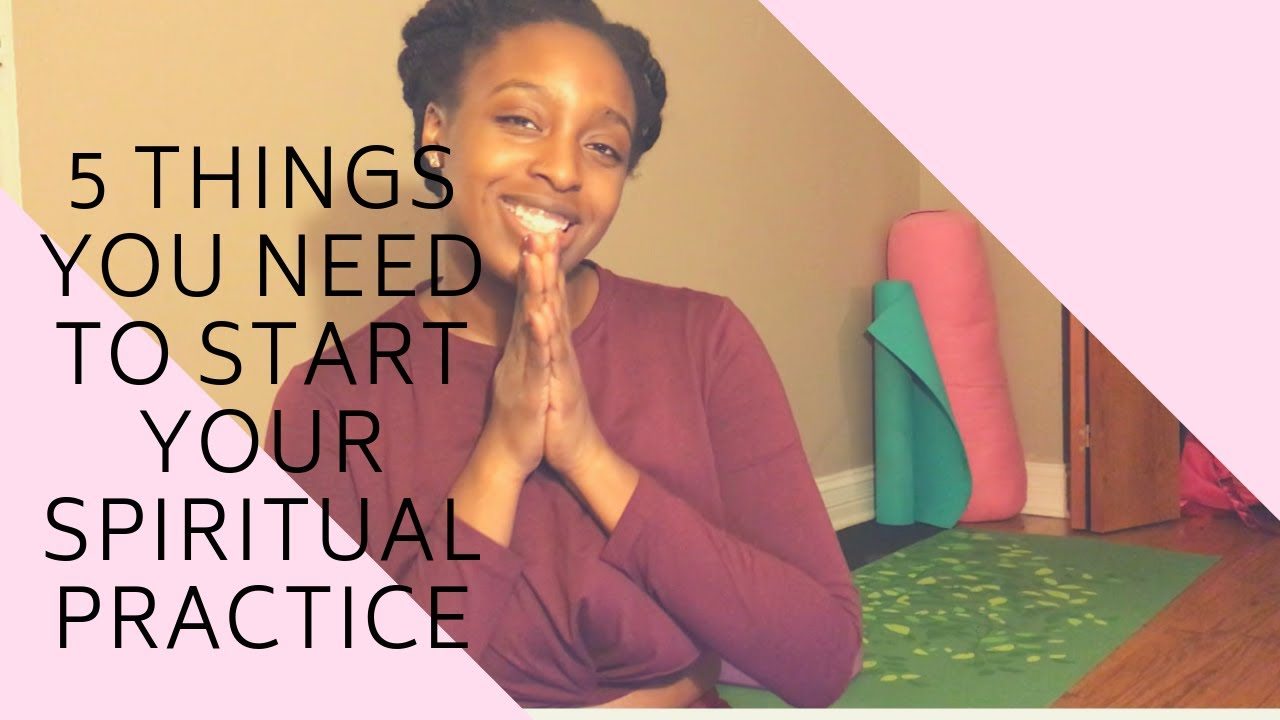 5 THINGS YOU NEED TO START YOUR SPIRITUAL JOURNEY - YouTube