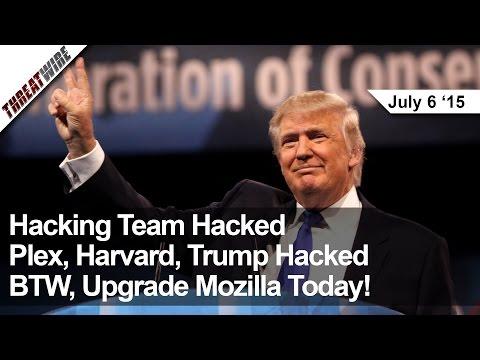 Hacking Team, Plex, Harvard, Trump Hacked… BTW, Upgrade Firefox! -ThreatWire