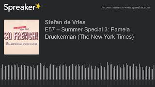 E57 – Summer Special 3: Pamela Druckerman (The New York Times) (part 1 of 3)