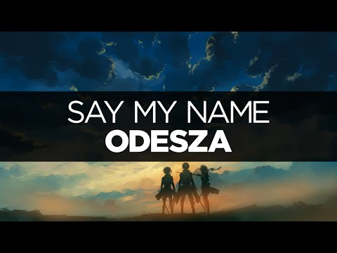 LYRICS ODESZA  Say My Name ft Zyra