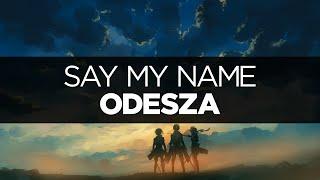 [LYRICS] ODESZA - Say My Name (ft. Zyra)