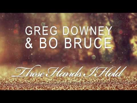 Greg Downey & Bo Bruce - These Hands I Hold