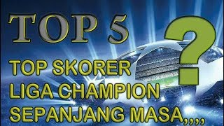 Video TOP 5 ..!!! TOP SKORER LIGA CHAMPION SEPANJANG MASA,,!! download MP3, 3GP, MP4, WEBM, AVI, FLV Oktober 2018