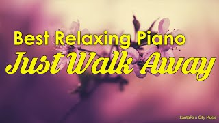 Just Walk Away 🧡 Best relaxing piano, Beautiful Piano Music | City Music