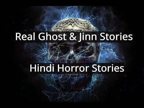 Scary Stories in Hindi-Real Ghosts and Jinn Stories-Hindi Horror Stories
