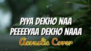 Piya Dekho Na acoustic cover