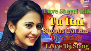 Love Shayri Mix | Tu Itni Khoobsurat Hai | DJ Vikash | Love Dj Song-2018.HD