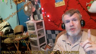 Bankrupt Creativity #52 - My Reaction Videos :  DRAGONFLY - PTX cover NATURAL DISASTER