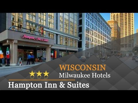 Hampton Inn & Suites Milwaukee Downtown - Milwaukee Hotels, Wisconsin