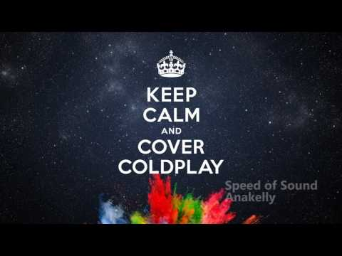 Speed Of Sound - Keep Calm & Cover Coldplay - New 2017!