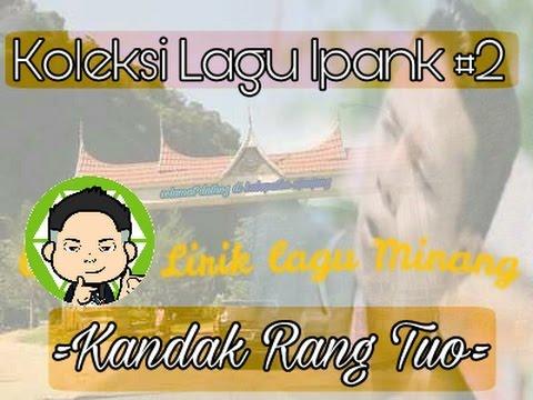 Lirik lagu Minang terbaru Ipank - Kandak Rang Tuo