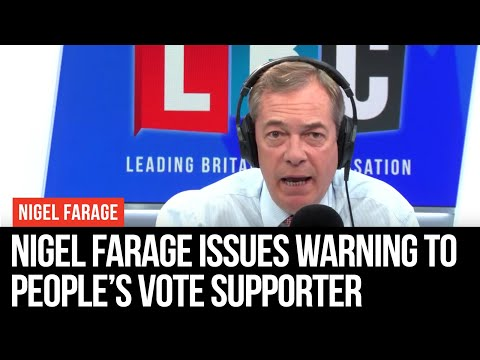 Nigel Farage Issues Warning To People's Vote Supporter - LBC