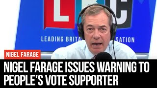 Nigel Farage Issues Warning To People's Vote Supporter
