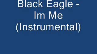 Black Eagle - Im Me (Instrumental)