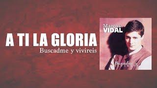 Marcos Vidal - A Ti La Gloria . Cara a Cara