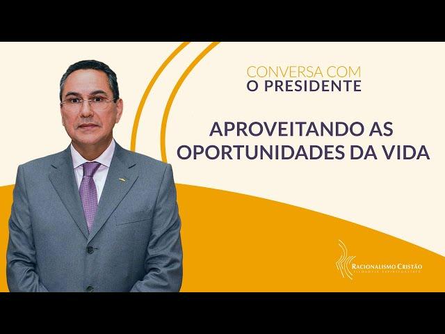 Aproveitando as oportunidades da vida - Conversa com o Presidente
