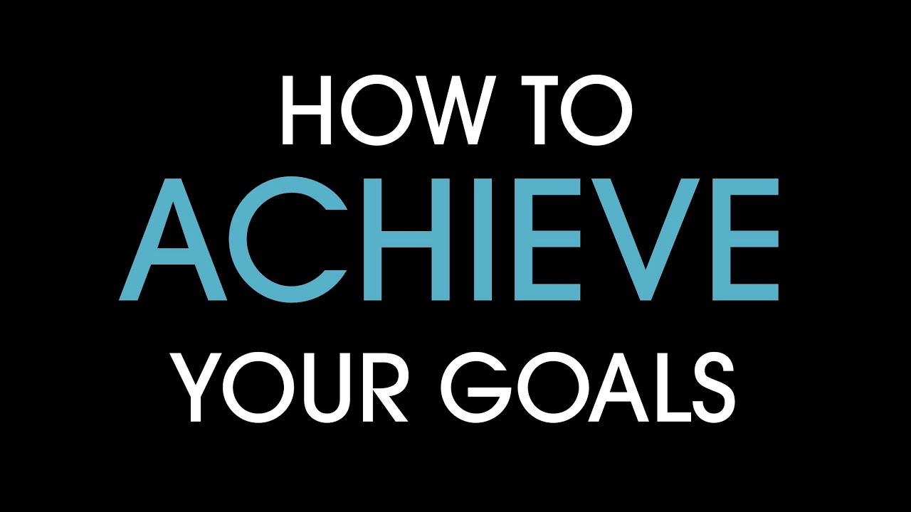 How to achieve your goals - YouTube