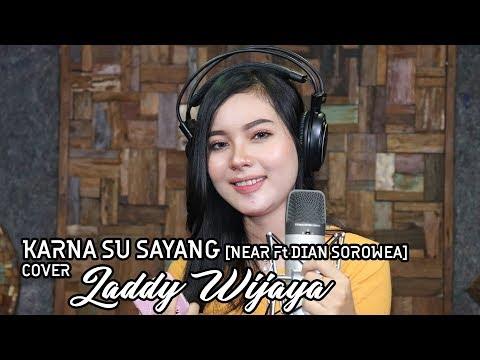 KARNA SU SAYANG [ Near ft Dian Sorowea ]  cover by Laddy Wijaya