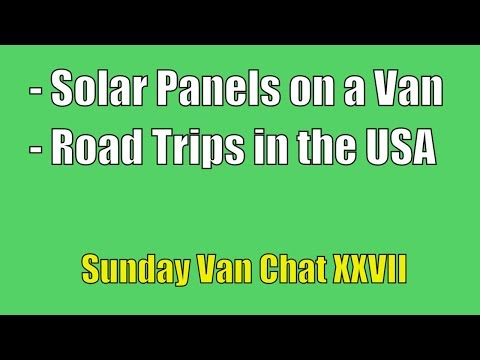 Solar Panels on a Van, Road Trips in the USA - Sunday Van Chat XXVII