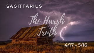 SAGITTARIUS: The Harsh Truth 4/17 - 5/16